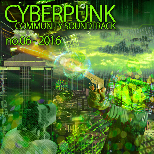 "Cyberpunk Community Soundtrack vol. 6. (features ""Firewalls"", ""The Mark"", ""Come Home Traitor"" , 2017)"